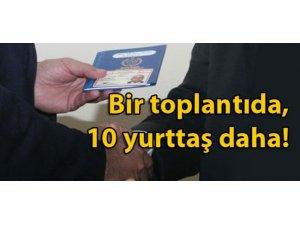 BİR TOPLANTIDA 10 YURTTAŞ DAHA!