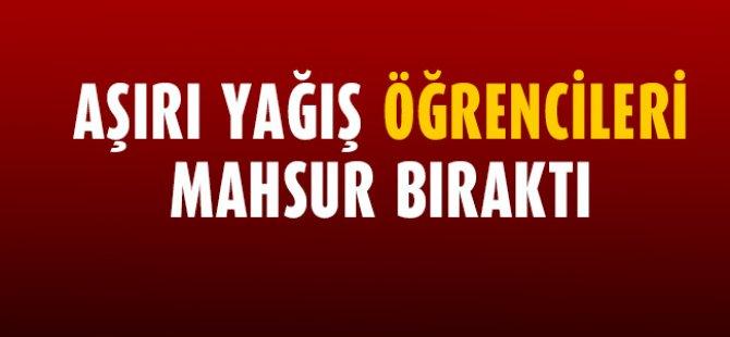 AŞIRI YAĞIŞ ÖĞRENCİLERİ MAHSUR BIRAKTI!