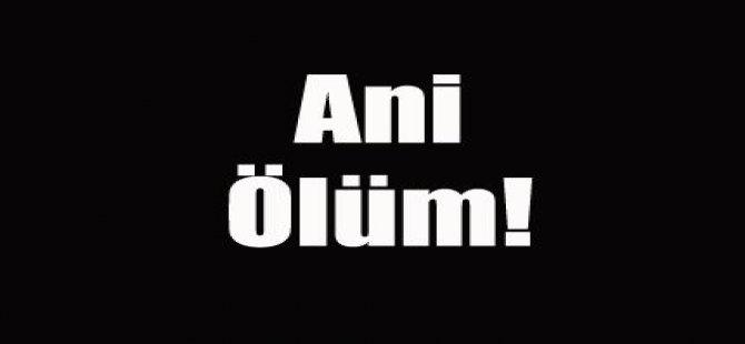 ANİDEN HAYATINI KAYBETTİ!