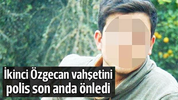 Türkiye'de İkinci Özgecan Vahşetini Polis Son Anda Önledi