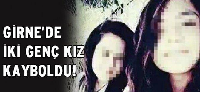 GİRNE'DE İKİ GENÇ KIZ KAYBOLDU!