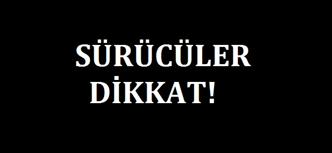 DİKKAT! PAZARTESİNDEN İTİBAREN TRAFİĞE KAPANACAK !