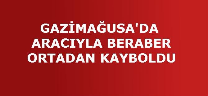 GAZİMAĞUSA'DA ARACIYLA BERABER ORTADAN KAYBOLDU
