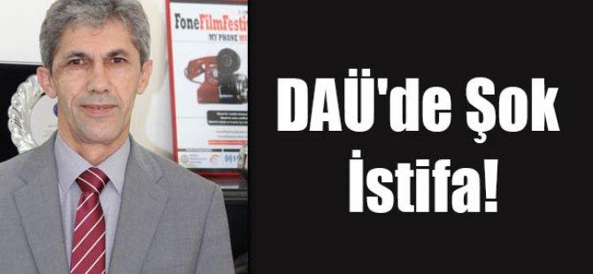 DAÜ'DE ŞOK İSTİFA!