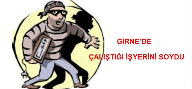 GİRNE'DE ÇALIŞTIĞI İŞYERİNİ SOYDU