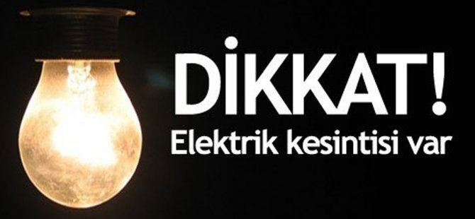 DİKKAT! ELEKTİRİK KESİNTİSİ VAR