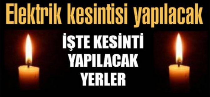 DİKKAT! ELEKTRİK KESİNTİSİ!
