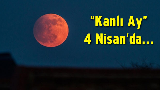 'Kanlı Ay Tutulması' 4 Nisan'da