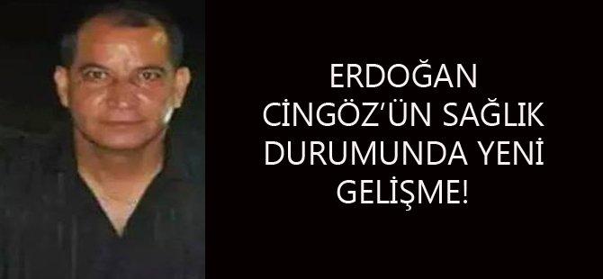 ERDOĞAN CİNGÖZ'ÜN SAĞLIK DURUMUNDA YENİ GELİŞME!