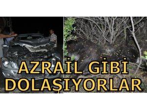 """""""YOLLARDA AZRAİL GİBİ DOLAŞIYORLAR"""""""