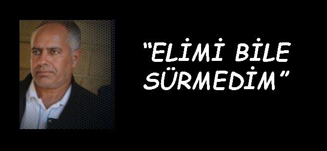 """""""ELİMİ BİLE SÜRMEDİM"""""""