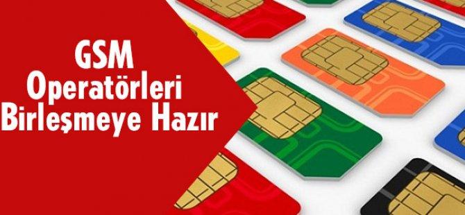 GSM OPERATÖRLERİ BİRLEŞMEYE HAZIR