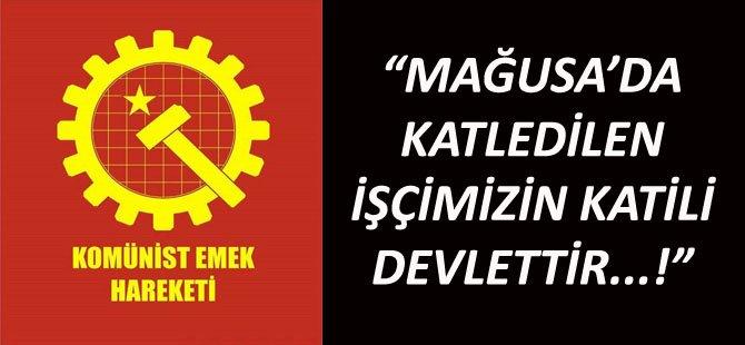 """""""MAĞUSA'DA KATLEDİLEN İŞÇİMİZİ KATİLİ DEVLETTİR...!"""""""
