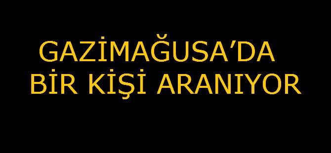 GAZİMAĞUSA'DA BİR KİŞİ ARANIYOR