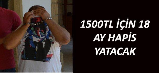 1500TL İÇİN 18 AY HAPİS  YATACAK