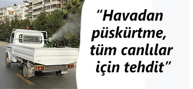 """""""HAVADAN PÜSKÜRTME, TÜM CANLILAR İÇİN TEHDİT"""""""