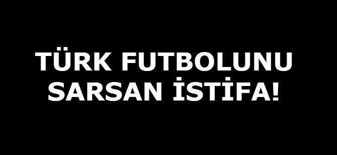 TÜRK FUTBOLUNU SARSAN İSTİFA!