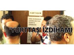 'YURTTAŞ' İZDİHAMI!