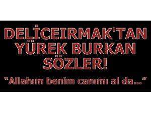 DELİCEIRMAK'IN YÜREK BURKAN PAYLAŞIMI..!