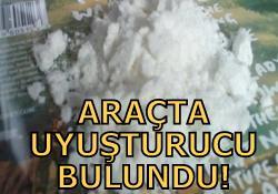 ARAÇTA UYUŞTURUCU BULUNDU!