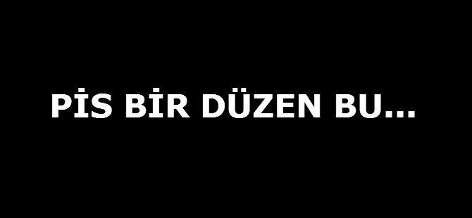 PİS BİR DÜZEN BU...