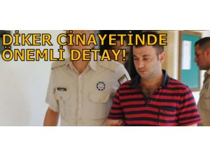 DİKER CİNAYETİNDE ÖNEMLİ DETAY!