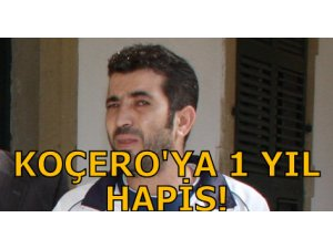 KOÇERO'YA 1 YIL HAPİS!