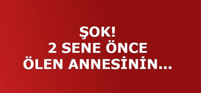 ŞOK! 2 SENE ÖNCE ÖLEN ANNESİNİN...
