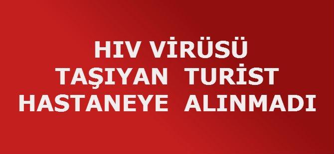 HIV VİRÜSÜ TAŞIYAN TURİST HASTANEYE ALINMADI