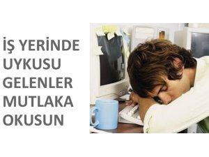 İŞ YERİNDE UYKUSU GELENLER MUTLAKA OKUSUN!
