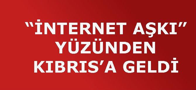 """""""İNTERNET AŞKI"""" YÜZÜNDE KIBRIS'A GELDİ"""