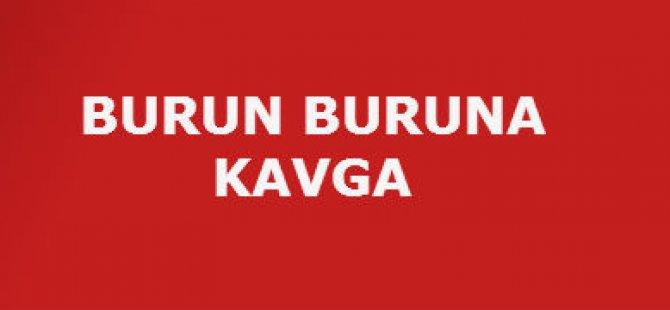 BURUN BURUNA KAVGA