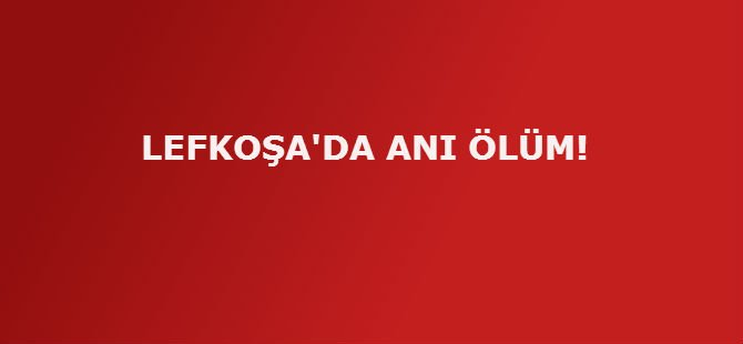 LEFKOŞA'DA ANI ÖLÜM!