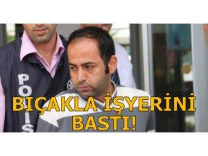 BIÇAKLA İŞYERİNİ BASTI!