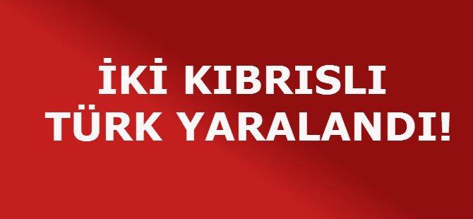 İKİ KIBRISLI TÜRK YARALANDI!