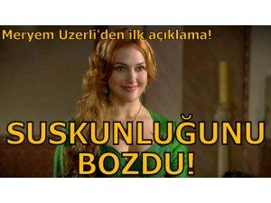 MERYEM UZERLİ SUSKUNLUĞUNU BOZDU!