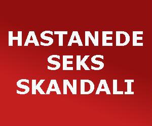HASTANEDE SEKS SKANDALI