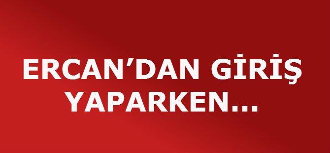 ERCAN'DAN GİRİŞ YAPARKEN...