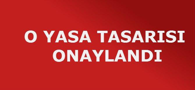 O YASA TASARISI ONAYLANDI