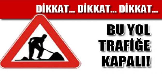 DİKKAT TRAFİĞE KAPALI YOL!