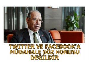 """""""TWİTTER VE FACEBOOK'A MÜDAHALE SÖZ KONUSU DEĞİLDİR"""""""