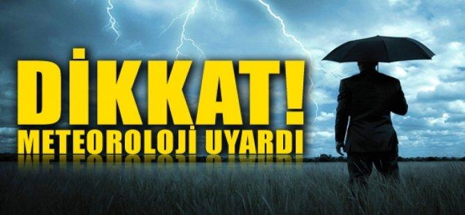 DİKKAT METEOROLOJİ UYARDI!