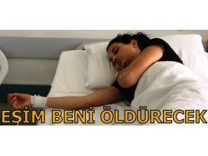 """""""EŞİM BENİ ÖLDÜRECEK"""""""