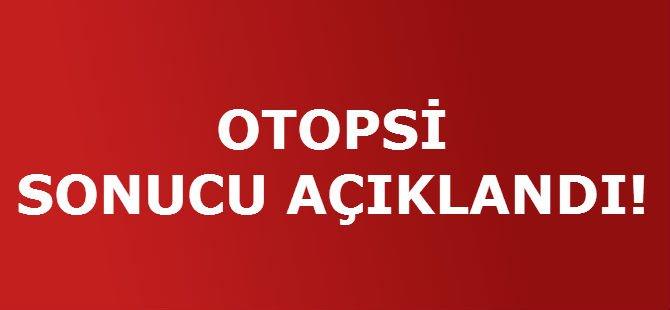 OTOPSİ SONUCU AÇIKLANDI!