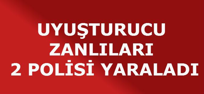 UYUŞTURUCU ZANLILARI 2 POLİSİ YARALADI