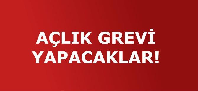 AÇLIK GREVİ YAPACAKLAR!