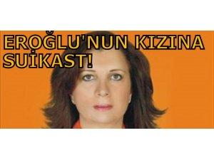 EROĞLU'NUN KIZINA SUİKAST!