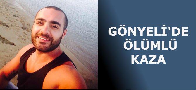 GÖNYELİ'DE ÖLÜMLÜ KAZA