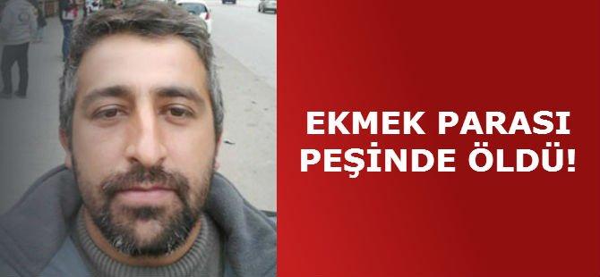 EKMEK PARASI PEŞİNDE ÖLDÜ!