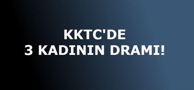 KKTC'DE 3 KADININ DRAMI!